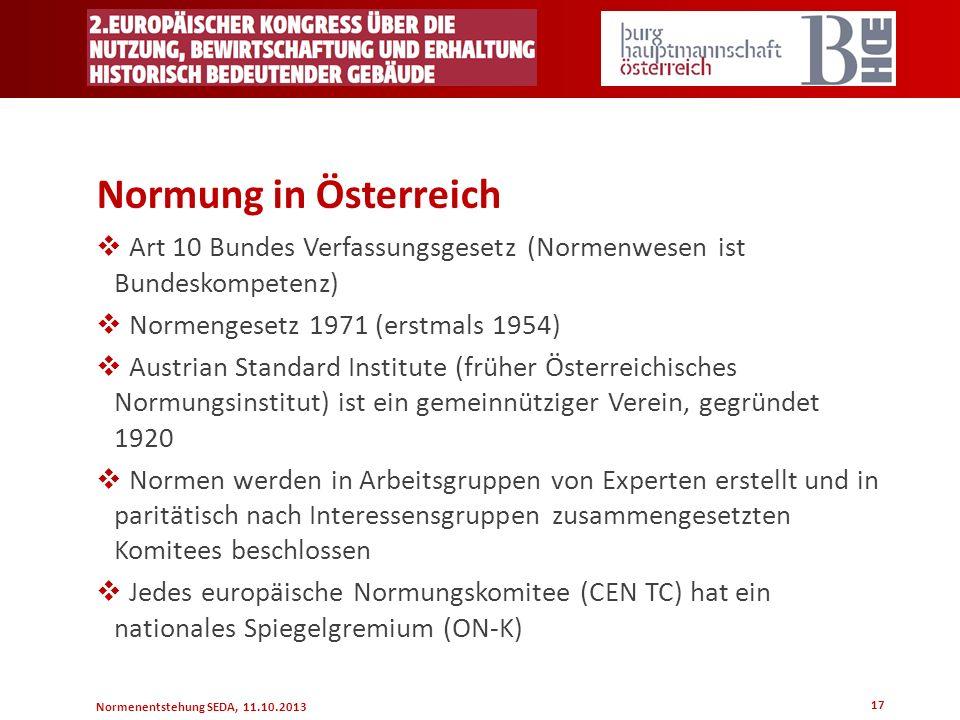 Normenentstehung SEDA, 11.10.2013 17 Normung in Österreich Art 10 Bundes Verfassungsgesetz (Normenwesen ist Bundeskompetenz) Normengesetz 1971 (erstma