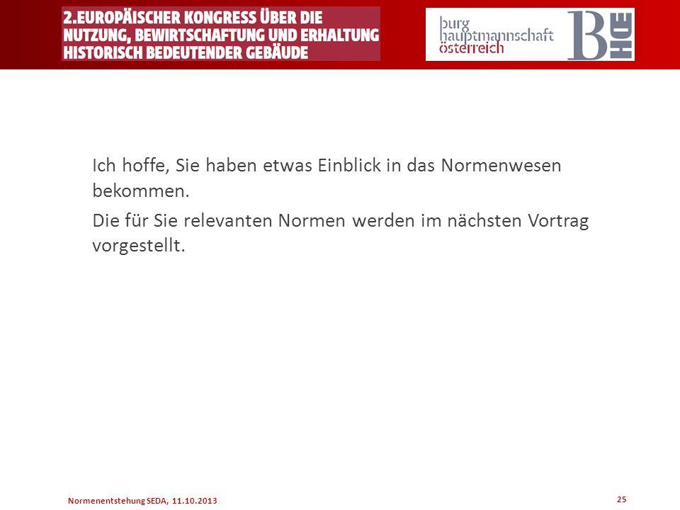 Normenentstehung SEDA, 11.10.2013 Ich hoffe, Sie haben etwas Einblick in das Normenwesen bekommen. Die für Sie relevanten Normen werden im nächsten Vo