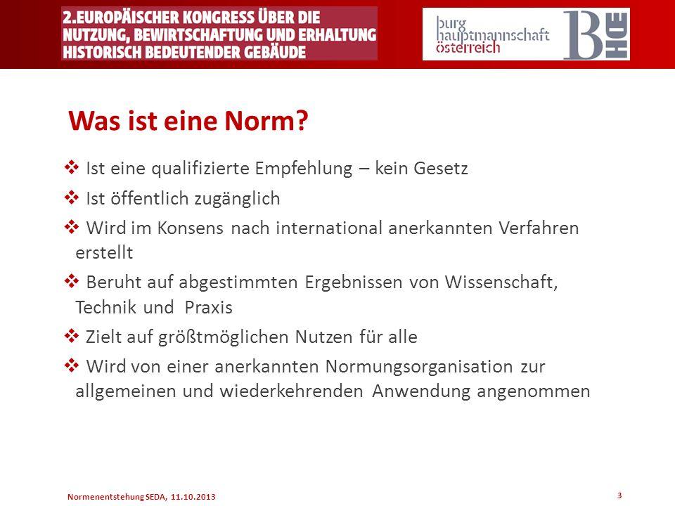 Normenentstehung SEDA, 11.10.2013 3 Was ist eine Norm? Ist eine qualifizierte Empfehlung – kein Gesetz Ist öffentlich zugänglich Wird im Konsens nach