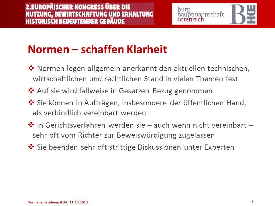 Normenentstehung SEDA, 11.10.2013 5 Normen – schaffen Klarheit Normen legen allgemein anerkannt den aktuellen technischen, wirtschaftlichen und rechtl