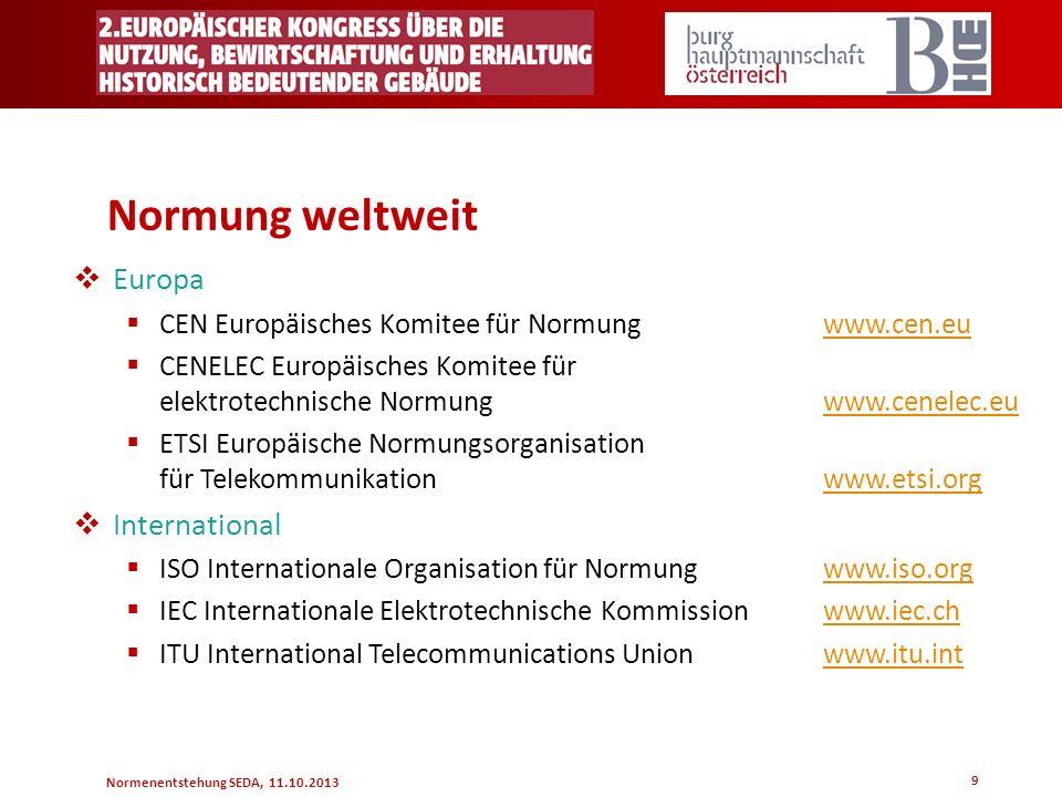 Normenentstehung SEDA, 11.10.2013 9 Normung weltweit Europa CEN Europäisches Komitee für Normung www.cen.euwww.cen.eu CENELEC Europäisches Komitee für