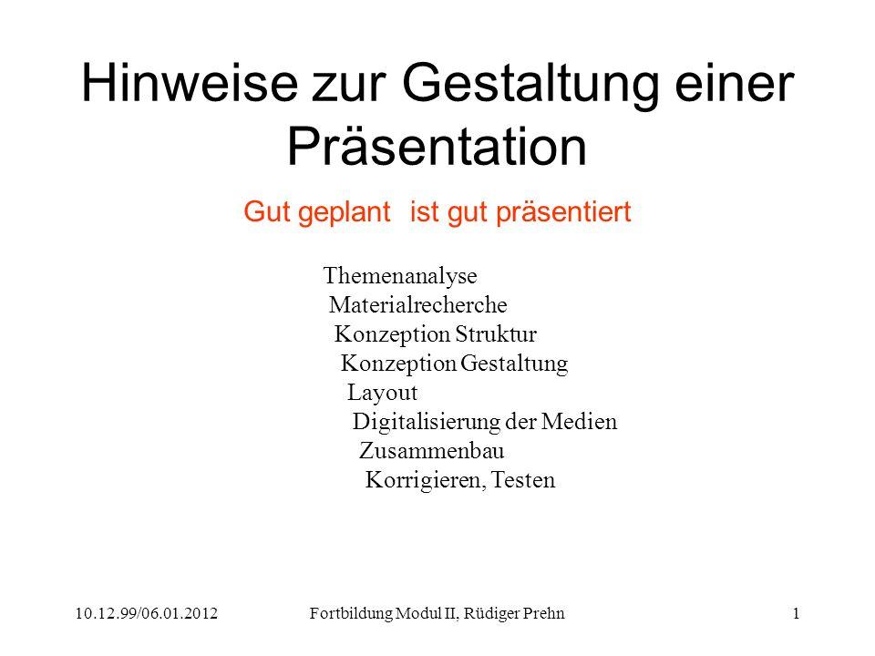 10.12.99/06.01.2012Fortbildung Modul II, Rüdiger Prehn1 Hinweise zur Gestaltung einer Präsentation Gut geplant ist gut präsentiert Themenanalyse Mater