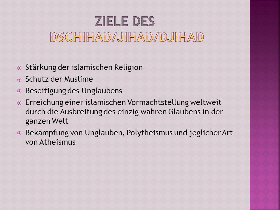 Stärkung der islamischen Religion Schutz der Muslime Beseitigung des Unglaubens Erreichung einer islamischen Vormachtstellung weltweit durch die Ausbr