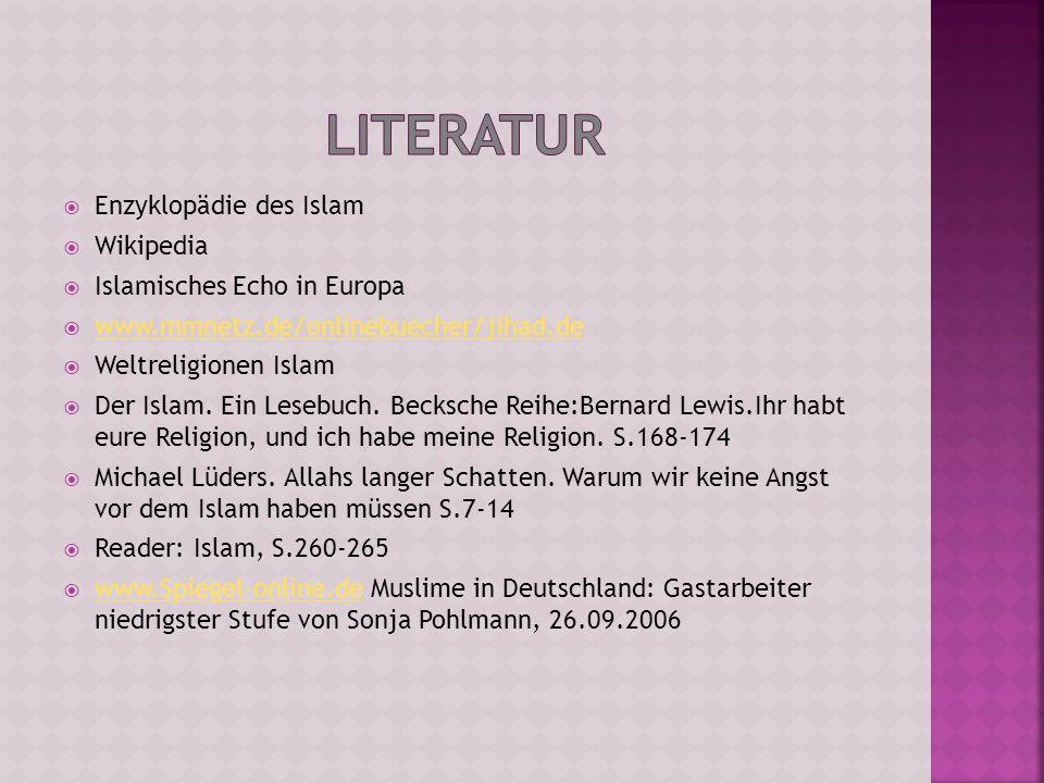 Enzyklopädie des Islam Wikipedia Islamisches Echo in Europa www.mmnetz.de/onlinebuecher/jihad.de Weltreligionen Islam Der Islam. Ein Lesebuch. Becksch