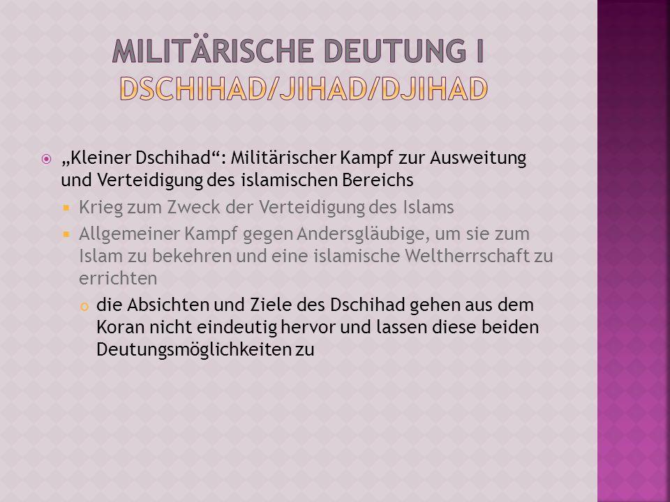 Kleiner Dschihad: Militärischer Kampf zur Ausweitung und Verteidigung des islamischen Bereichs Krieg zum Zweck der Verteidigung des Islams Allgemeiner