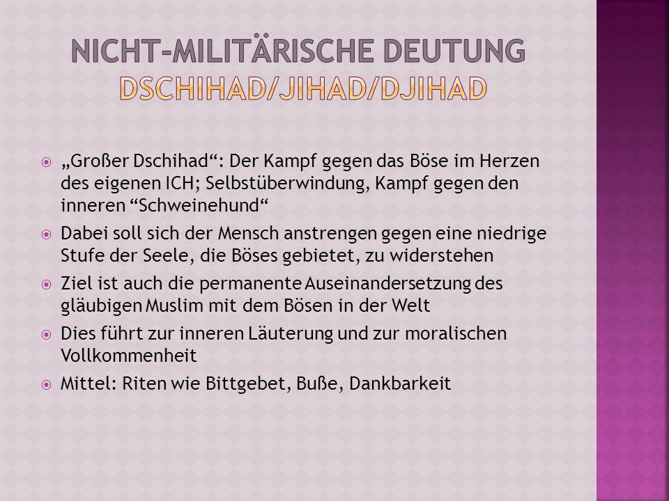 Großer Dschihad: Der Kampf gegen das Böse im Herzen des eigenen ICH; Selbstüberwindung, Kampf gegen den inneren Schweinehund Dabei soll sich der Mensc