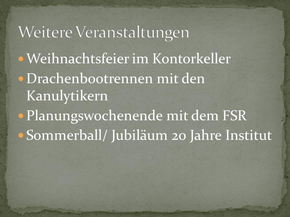 Weihnachtsfeier im Kontorkeller Drachenbootrennen mit den Kanulytikern Planungswochenende mit dem FSR Sommerball/ Jubiläum 20 Jahre Institut