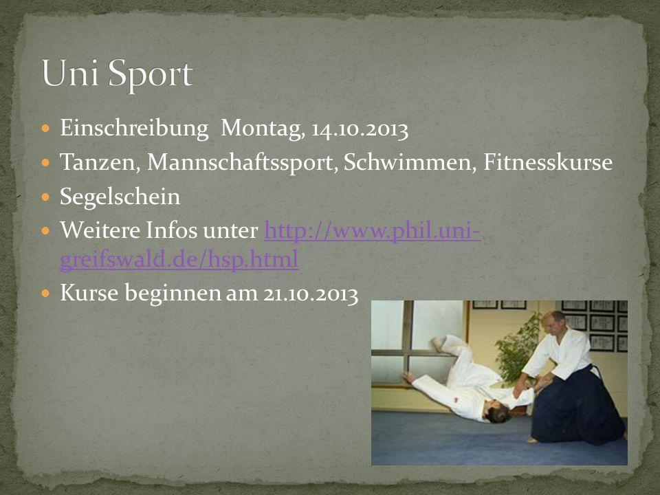 Einschreibung Montag, 14.10.2013 Tanzen, Mannschaftssport, Schwimmen, Fitnesskurse Segelschein Weitere Infos unter http://www.phil.uni- greifswald.de/