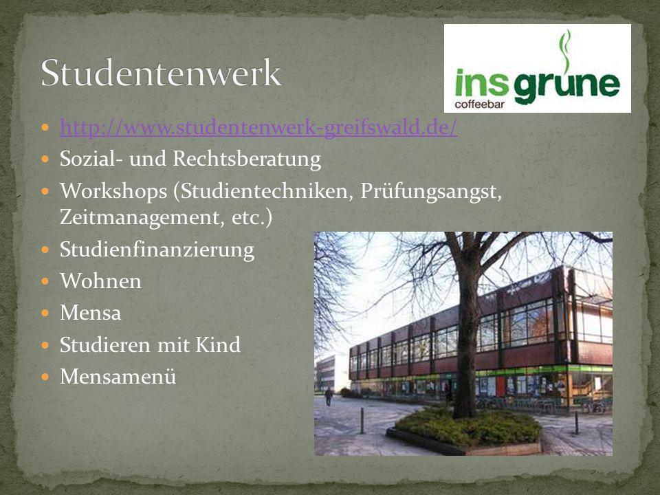 http://www.studentenwerk-greifswald.de/ Sozial- und Rechtsberatung Workshops (Studientechniken, Prüfungsangst, Zeitmanagement, etc.) Studienfinanzieru