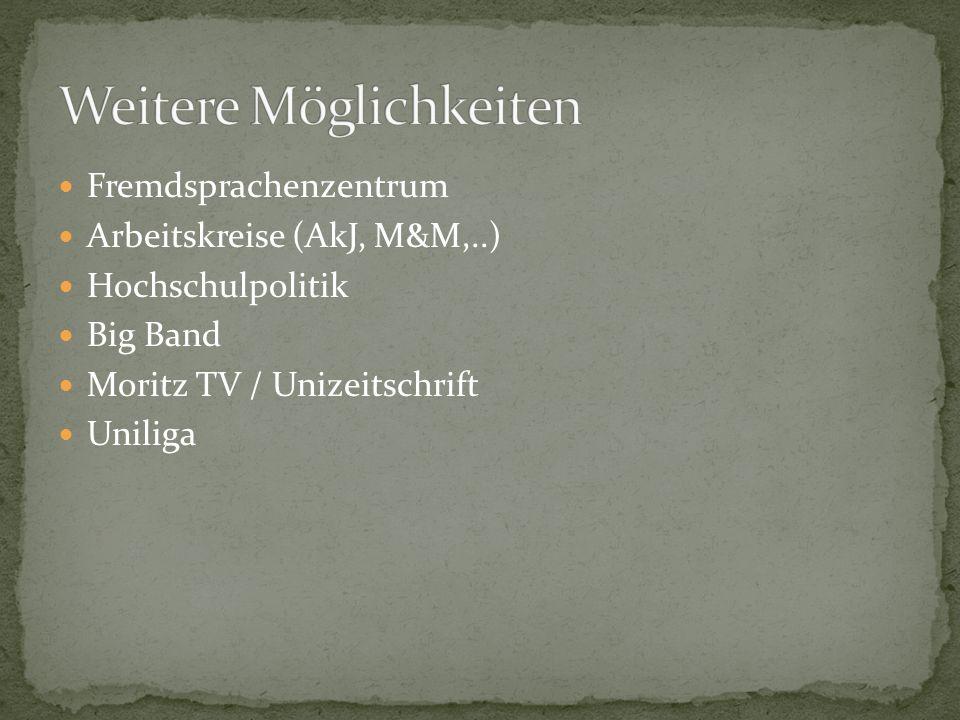 Fremdsprachenzentrum Arbeitskreise (AkJ, M&M,..) Hochschulpolitik Big Band Moritz TV / Unizeitschrift Uniliga