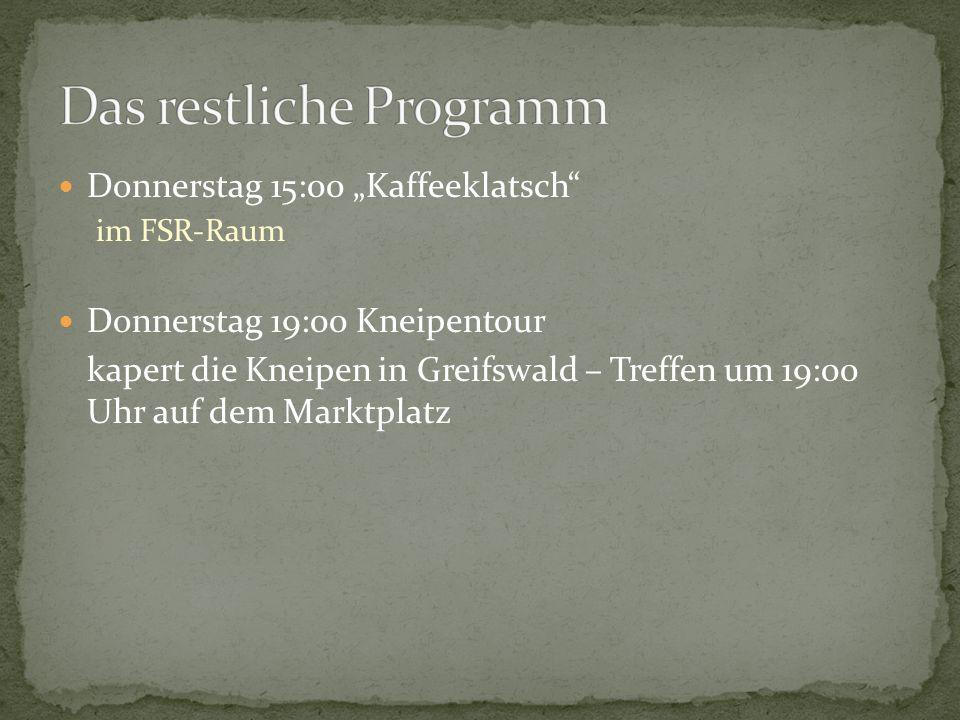 Donnerstag 15:00 Kaffeeklatsch im FSR-Raum Donnerstag 19:00 Kneipentour kapert die Kneipen in Greifswald – Treffen um 19:00 Uhr auf dem Marktplatz
