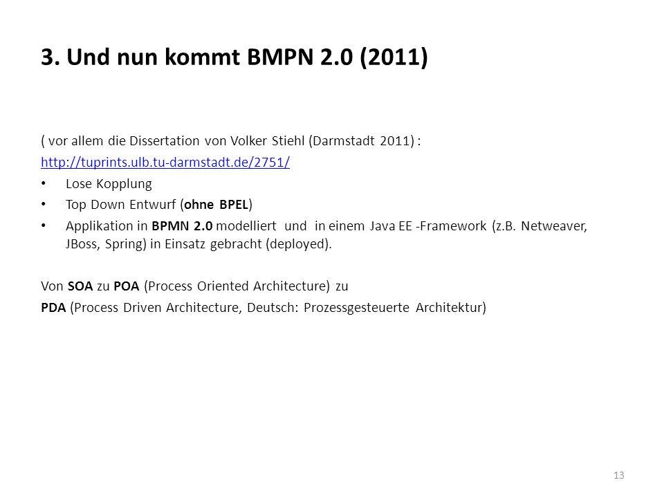 3. Und nun kommt BMPN 2.0 (2011) ( vor allem die Dissertation von Volker Stiehl (Darmstadt 2011) : http://tuprints.ulb.tu-darmstadt.de/2751/ Lose Kopp