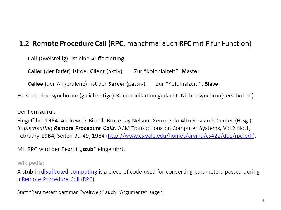 1.2 Remote Procedure Call (RPC, manchmal auch RFC mit F für Function) Call (zweistellig) ist eine Aufforderung. Caller (der Rufer) ist der Client (akt