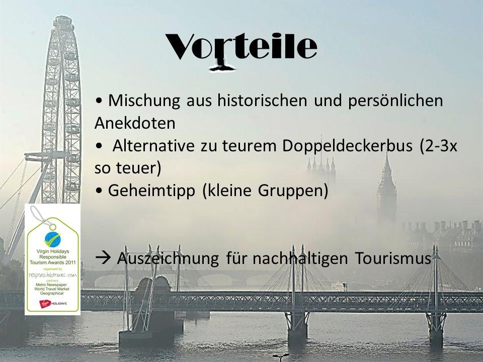 Vorteile Mischung aus historischen und persönlichen Anekdoten Alternative zu teurem Doppeldeckerbus (2-3x so teuer) Geheimtipp (kleine Gruppen) Auszeichnung für nachhaltigen Tourismus