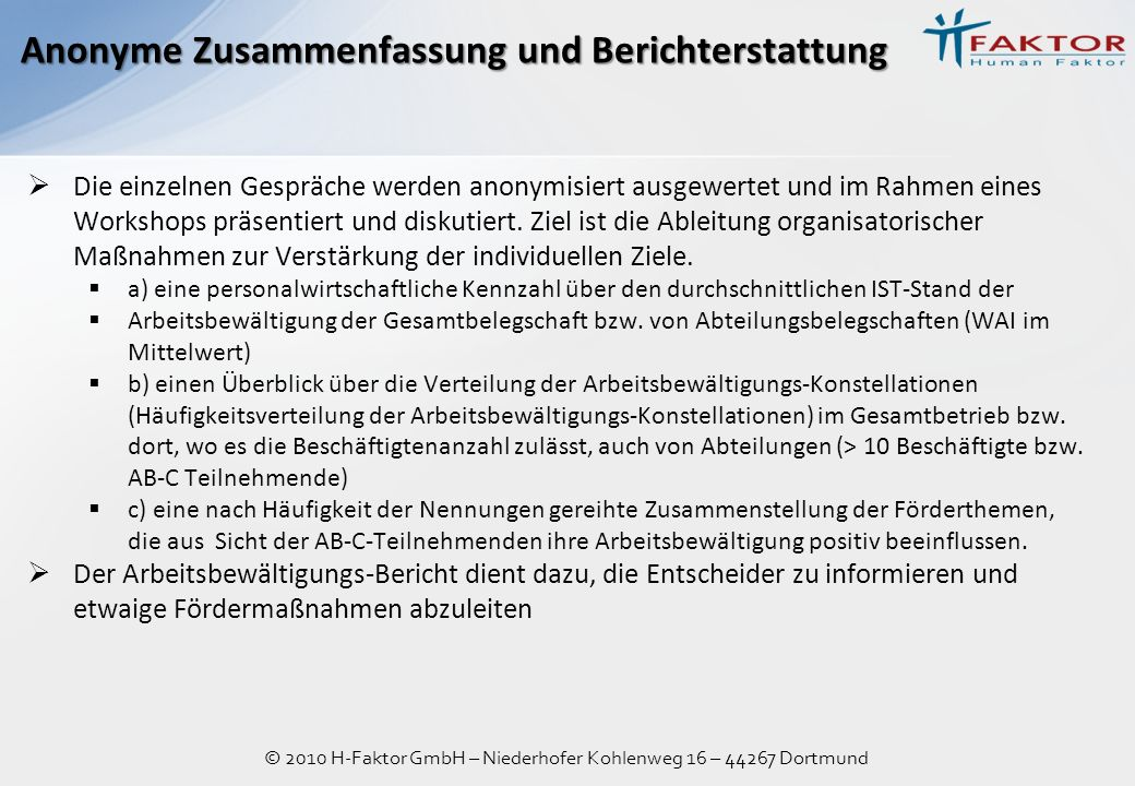 © 2010 H-Faktor GmbH – Niederhofer Kohlenweg 16 – 44267 Dortmund Die einzelnen Gespräche werden anonymisiert ausgewertet und im Rahmen eines Workshops präsentiert und diskutiert.