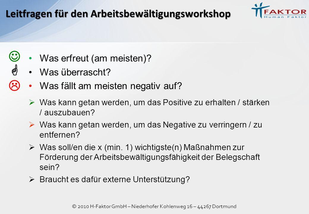 © 2010 H-Faktor GmbH – Niederhofer Kohlenweg 16 – 44267 Dortmund Leitfragen für den Arbeitsbewältigungsworkshop Was erfreut (am meisten)? Was überrasc