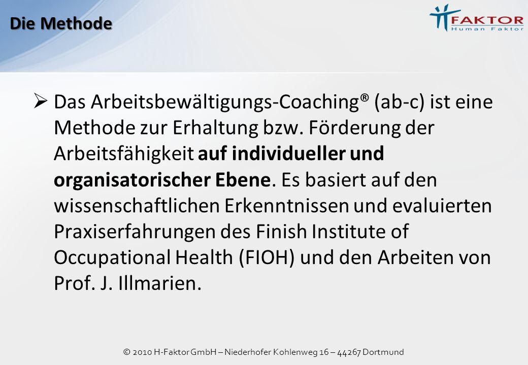 © 2010 H-Faktor GmbH – Niederhofer Kohlenweg 16 – 44267 Dortmund Das Arbeitsbewältigungs-Coaching® (ab-c) ist eine Methode zur Erhaltung bzw. Förderun