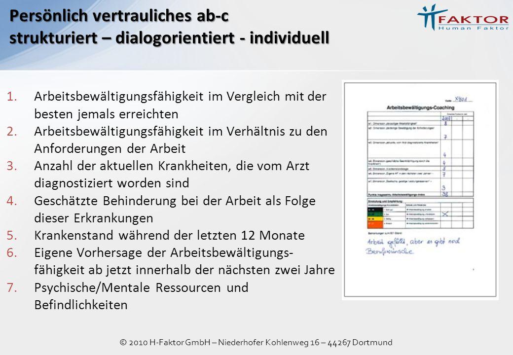 © 2010 H-Faktor GmbH – Niederhofer Kohlenweg 16 – 44267 Dortmund Persönlich vertrauliches ab-c strukturiert – dialogorientiert - individuell 1.Arbeits