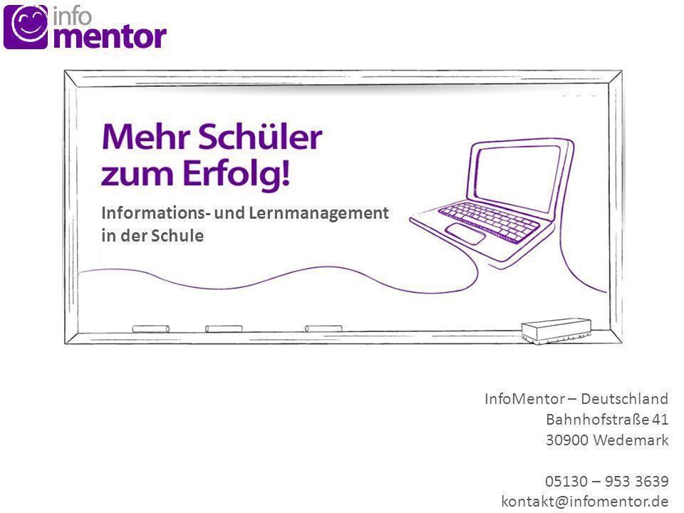 InfoMentor – Deutschland Bahnhofstraße 41 30900 Wedemark 05130 – 953 3639 kontakt@infomentor.de Informations- und Lernmanagement in der Schule