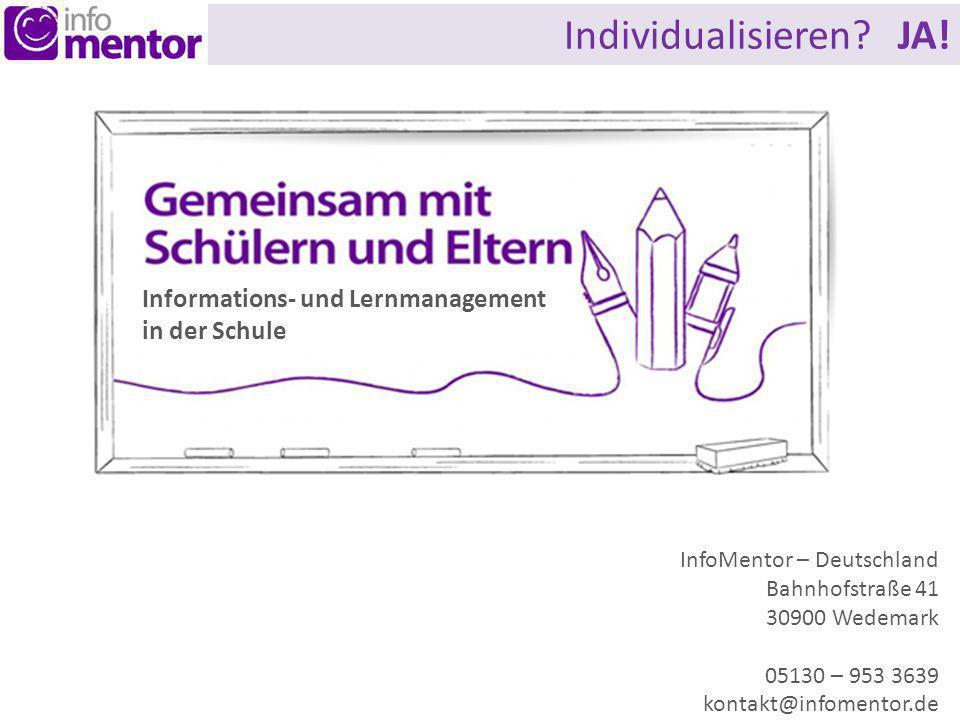 InfoMentor – Deutschland Bahnhofstraße 41 30900 Wedemark 05130 – 953 3639 kontakt@infomentor.de Informations- und Lernmanagement in der Schule Individualisieren.