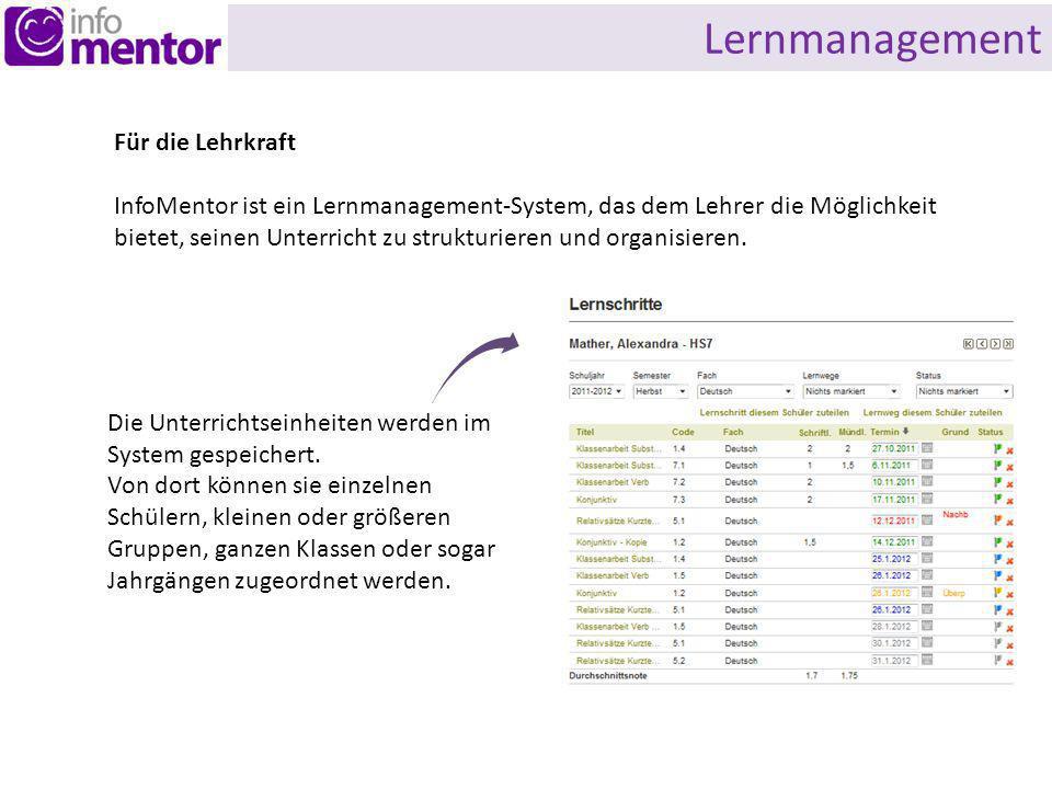 Lernmanagement Für die Lehrkraft InfoMentor ist ein Lernmanagement-System, das dem Lehrer die Möglichkeit bietet, seinen Unterricht zu strukturieren und organisieren.