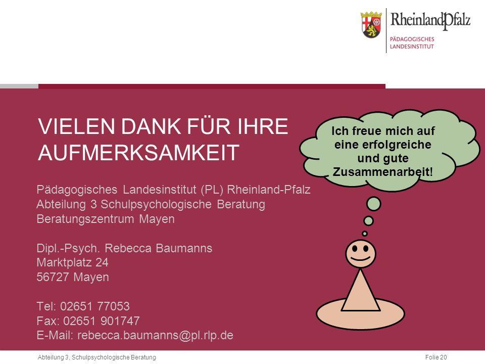 Folie 20Abteilung 3, Schulpsychologische Beratung VIELEN DANK FÜR IHRE AUFMERKSAMKEIT Pädagogisches Landesinstitut (PL) Rheinland-Pfalz Abteilung 3 Sc