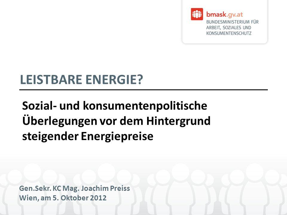LEISTBARE ENERGIE? Sozial- und konsumentenpolitische Überlegungen vor dem Hintergrund steigender Energiepreise Gen.Sekr. KC Mag. Joachim Preiss Wien,