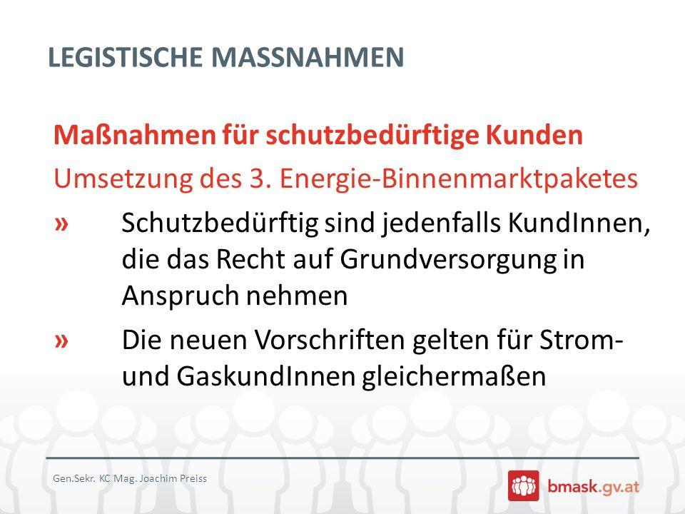 LEGISTISCHE MASSNAHMEN Maßnahmen für schutzbedürftige Kunden Umsetzung des 3. Energie-Binnenmarktpaketes » Schutzbedürftig sind jedenfalls KundInnen,