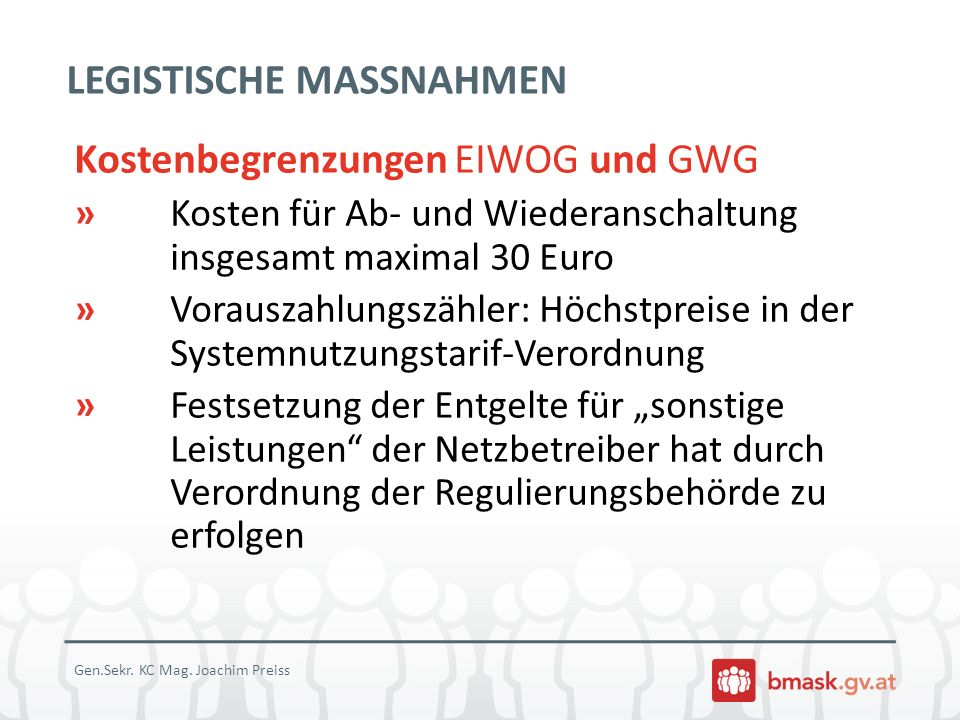 LEGISTISCHE MASSNAHMEN Kostenbegrenzungen EIWOG und GWG » Kosten für Ab- und Wiederanschaltung insgesamt maximal 30 Euro » Vorauszahlungszähler: Höchs