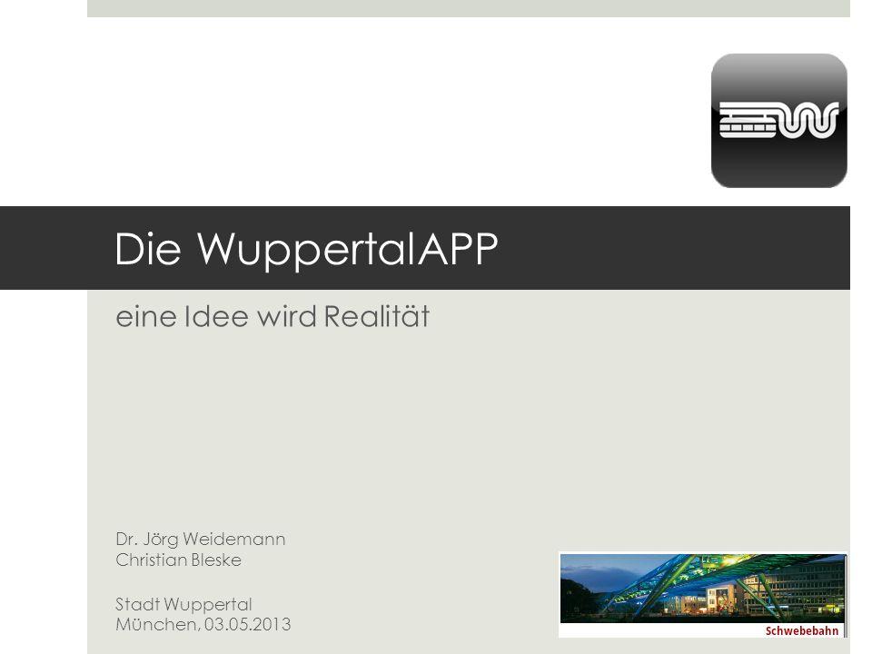 Die WuppertalApp eine Idee wird Realität Motivation Konzept und Umsetzung Ausblick Eine Entwicklung des Stadtbetriebs 402 Informations- und Kommunikationssysteme der Stadt Wuppertal