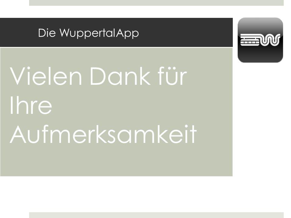 Die WuppertalApp Vielen Dank für Ihre Aufmerksamkeit