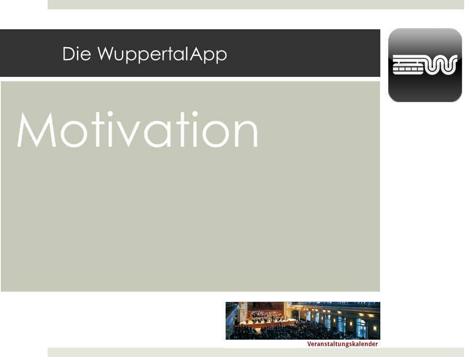 Die WuppertalApp Motivation Jeder Dritte hat ein Smartphone Bei den unter 30-Jährigen ist es sogar jeder Zweite (Quelle: BITKOM http://www.bitkom.org/de/presse/8477_71854.aspx)