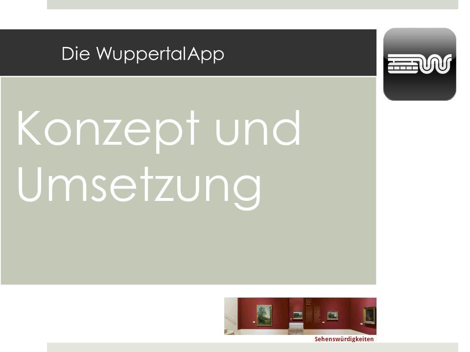Die WuppertalApp Konzept und Umsetzung Von der ersten Idee bis zur ersten Version nur 4 Monate Aber keine App ohne Arbeit.