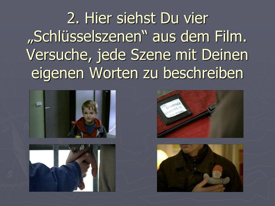 2. Hier siehst Du vier Schlüsselszenen aus dem Film.
