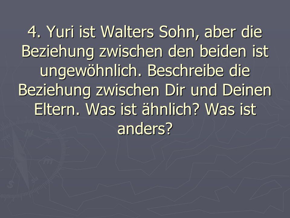 4. Yuri ist Walters Sohn, aber die Beziehung zwischen den beiden ist ungewöhnlich.