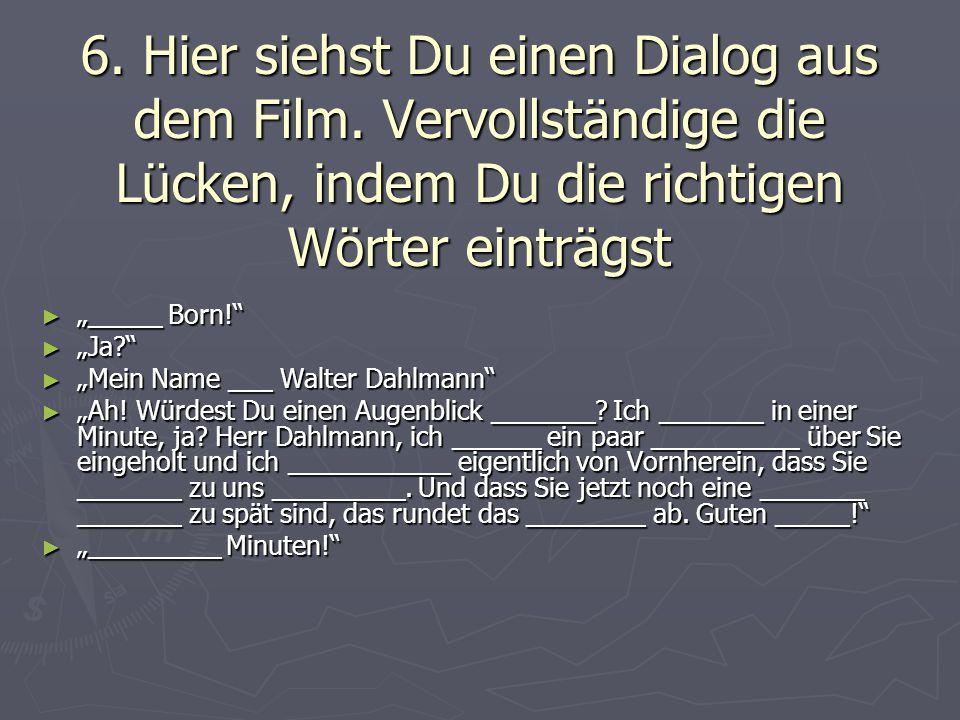 6. Hier siehst Du einen Dialog aus dem Film.