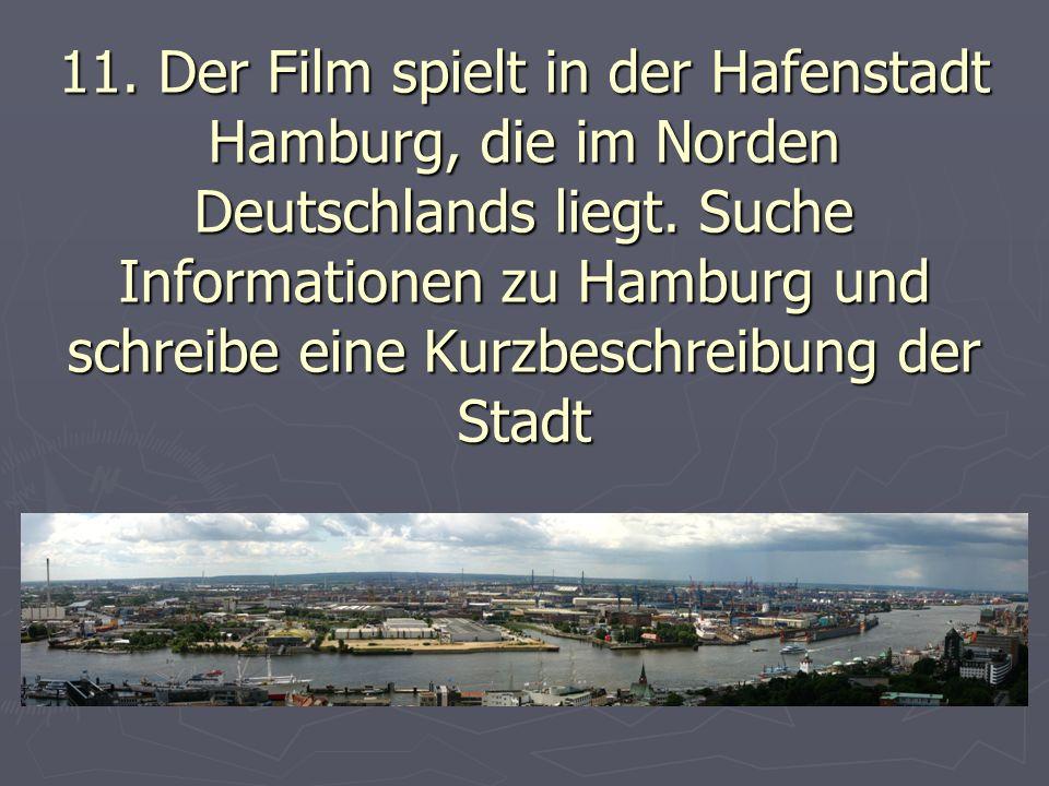 11. Der Film spielt in der Hafenstadt Hamburg, die im Norden Deutschlands liegt.