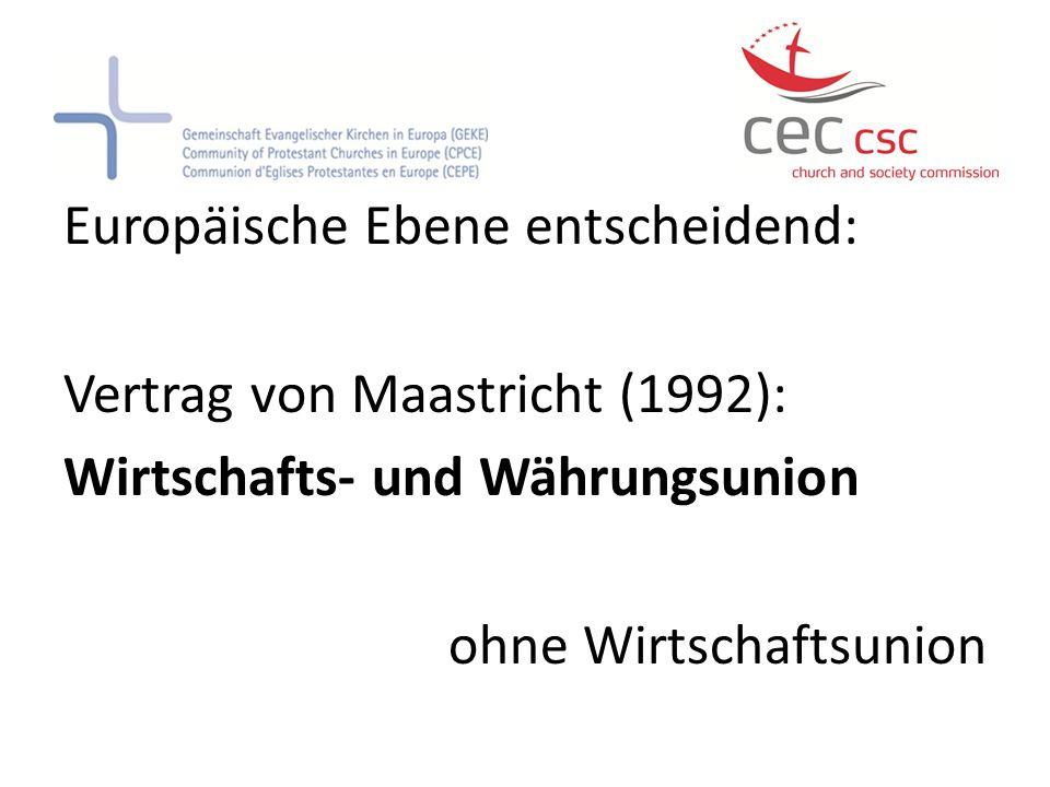 Europäische Ebene entscheidend: Vertrag von Maastricht (1992): Wirtschafts- und Währungsunion ohne Wirtschaftsunion