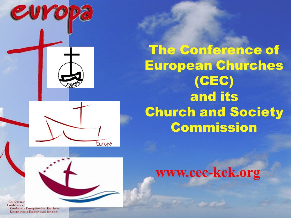 The Conference of European Churches (CEC) and its Church and Society Commission www.cec-kek.org