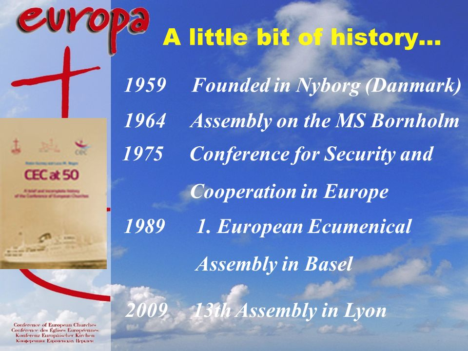 A little bit of history… 1959 Founded in Nyborg (Danmark) 1964 Assembly on the MS Bornholm 1975 Conference for Security and Cooperation in Europe 1989 1.