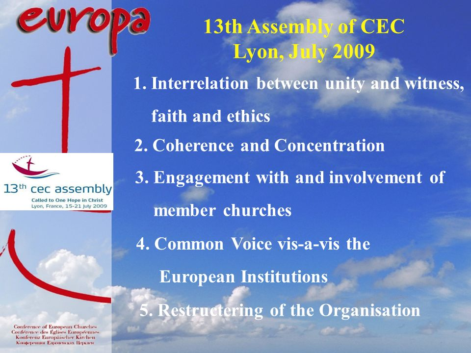 13th Assembly of CEC Lyon, July 2009 1. Interrelation between unity and witness, faith and ethics 2. Coherence and Concentration 3. Engagement with an