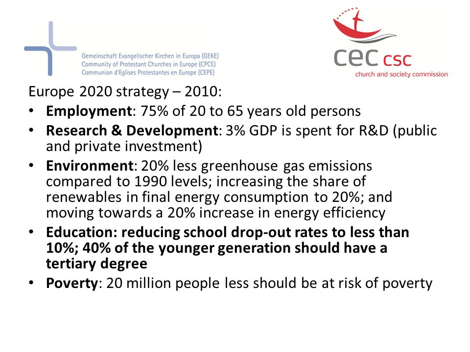 Europe 2020 strategy – 2010: Employment: 75% of 20 to 65 years old persons Research & Development: 3% GDP is spent for R&D (public and private investm