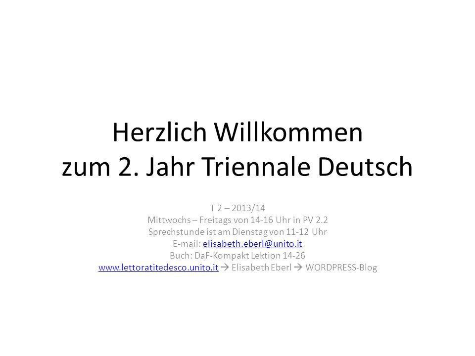 Herzlich Willkommen zum 2. Jahr Triennale Deutsch T 2 – 2013/14 Mittwochs – Freitags von 14-16 Uhr in PV 2.2 Sprechstunde ist am Dienstag von 11-12 Uh