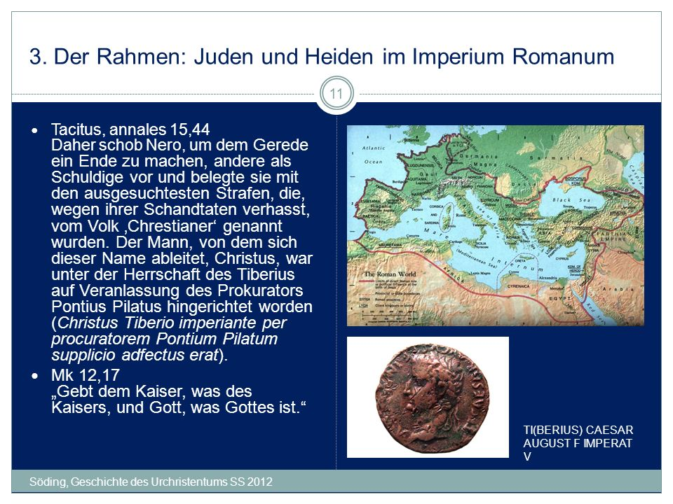 3. Der Rahmen: Juden und Heiden im Imperium Romanum Söding, Geschichte des Urchristentums SS 2012 11 Tacitus, annales 15,44 Daher schob Nero, um dem G