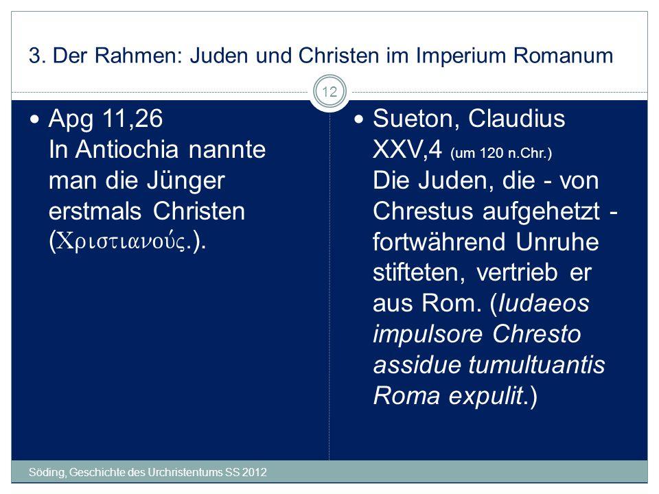 3. Der Rahmen: Juden und Christen im Imperium Romanum Söding, Geschichte des Urchristentums SS 2012 12 Apg 11,26 In Antiochia nannte man die Jünger er