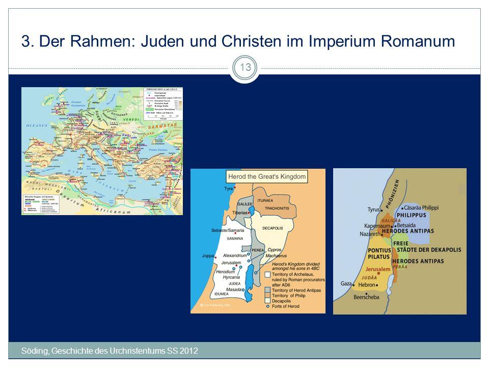 3. Der Rahmen: Juden und Christen im Imperium Romanum Söding, Geschichte des Urchristentums SS 2012 13