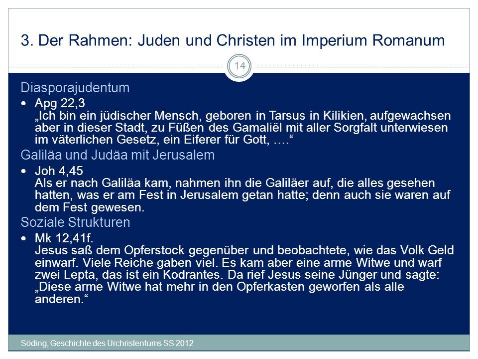 3. Der Rahmen: Juden und Christen im Imperium Romanum Söding, Geschichte des Urchristentums SS 2012 14 Diasporajudentum Apg 22,3 Ich bin ein jüdischer