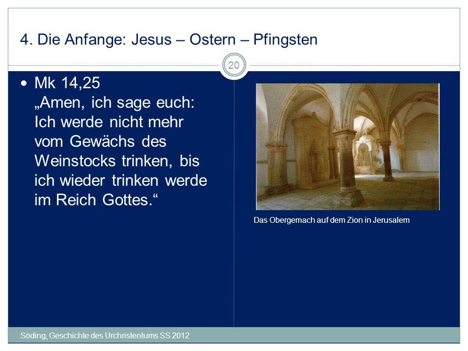 4. Die Anfange: Jesus – Ostern – Pfingsten Söding, Geschichte des Urchristentums SS 2012 20 Mk 14,25 Amen, ich sage euch: Ich werde nicht mehr vom Gew