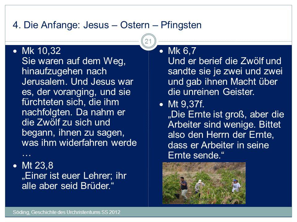 4. Die Anfange: Jesus – Ostern – Pfingsten Söding, Geschichte des Urchristentums SS 2012 21 Mk 10,32 Sie waren auf dem Weg, hinaufzugehen nach Jerusal