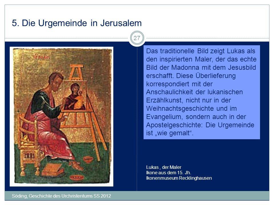 5. Die Urgemeinde in Jerusalem Söding, Geschichte des Urchristentums SS 2012 27 Lukas, der Maler Ikone aus dem 15. Jh. Ikonenmuseum Recklinghausen Das
